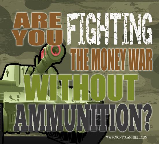 MontyCampbell-FinancialFreedom-AreYouFightingTheMoneyWarWithoutAmmunition